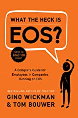 What the Heck Is EOS?: A Complete Guide for Employees in Companies Running on EOS Kindle Edition