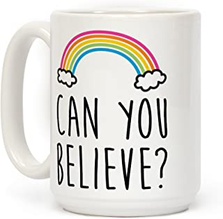 LookHUMAN Can You Believe? Queer Eye Rainbow White 15 Ounce Ceramic Coffee Mug