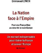 La Nation face à l'Empire: Pour une France libre au cœur de la vraie Europe