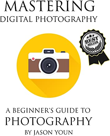 Mastering Digital Photography: A Beginner's Guide to Photography