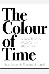 The Colour of Time: A New History of the World, 1850-1960 Kindle Edition