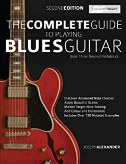 The Complete Guide to Playing Blues Guitar Book Three - Beyond Pentatonics: Go beyond pentatonic scales for blues guitar (Play Blues Guitar)