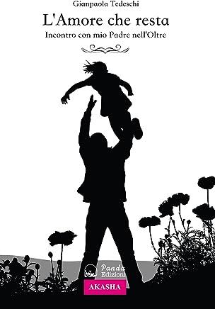 LAmore che resta: Incontro con mio Padre nellOltre