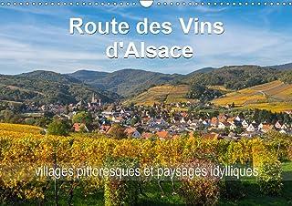 Route des Vins d'Alsace, villages pittoresques et paysages idylliques (Calendrier mural 2021 DIN A3 horizontal): Villages ...