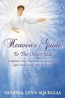 Heaven's Guide To The Other Side: Enlighten Your Awareness In Recognizing Signs from Loved Ones In Heaven