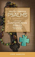 Praying Through Psalms: A Guide for Contemplative Prayer Using Anglican Prayer Beads