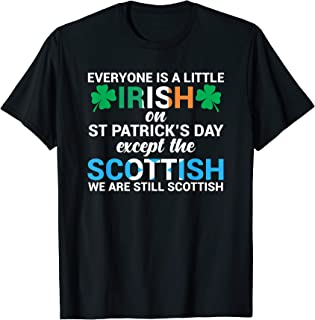 Everyone is Irish Except Scottish on St. Patrick's Day Shirt T-Shirt