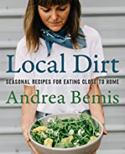Local Dirt: Seasonal Recipes for Eating Close to Home (Farm-to-Table Cookbooks)