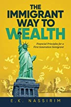 The Immigrant Way to Wealth: Financial Principles for a First Generation Immigrant