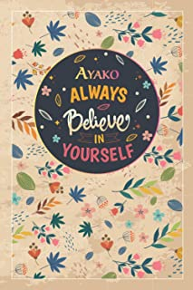 Ayako Always Believe In Yourself: Notebook/Journal Cute Gift for Ayako, Elegant Inspirational Motivation Quotes Cover, Pra...