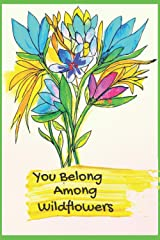 You Belong Among Wildflowers: A Planner For All The Wildflowers Doing It With Grace And Beauty! Paperback