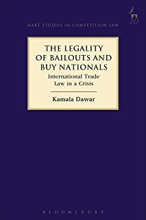 The Legality of Bailouts and Buy Nationals: International Trade Law in a Crisis (Hart Studies in Competition Law Book 17)