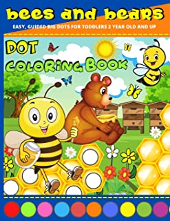 Dot Coloring Book 2 Year Old: Bees And Bears Dot Marker Activity Book 2 Year Old And Up - Easy, Creative Paint Daubers Col...