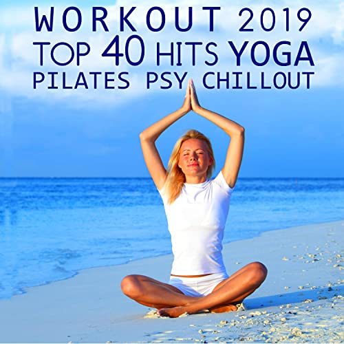 Workout 2019 Top 40 Hits Yoga Pilates Psy Chill Out (3hr DJ ...