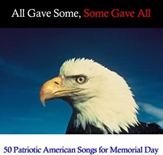 All Gave Some, Some Gave All: 50 Patriotic Songs for Memorial Day