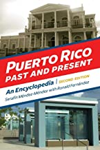 Puerto Rico Past and Present: An Encyclopedia, 2nd Edition