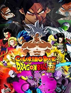 Dragon Ball Super Coloring Book: For adults and for kids high quality. The best 50 high-quality Illustrations. Dragon Ball...