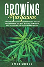 Growing Marijuana: A Complete Beginners Guide on Everything you Need to Know About Harvesting Your Own Weed Indoor and Out...