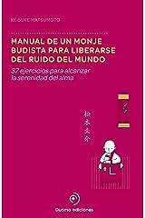 Manual de un monje budista para liberarse del ruido del mundo: 37 ejercicios para alcanzar la serenidad del alma (PERIMETRO) Versión Kindle