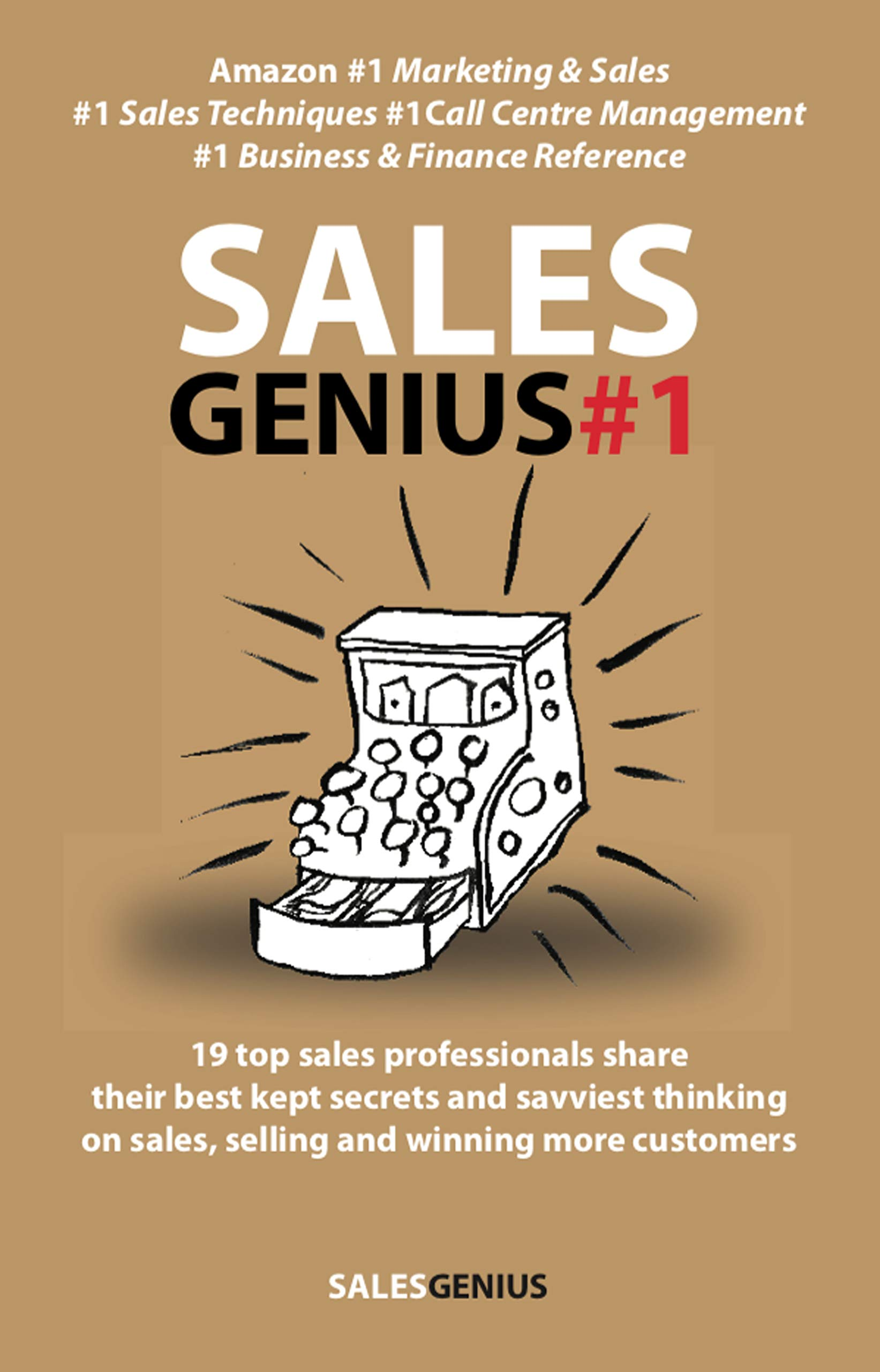 Sales Genius 1: 19 top sales professionals share their sales secrets