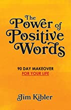 The Power of Positive Words: 90 Day Makeover For Your Life