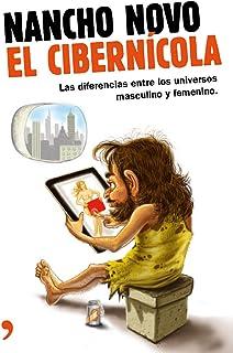 El cibernícola: Manual de instrucciones para entender a esos extraños seres que los hombres llaman