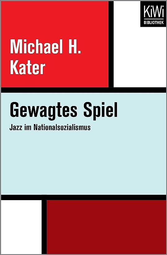 かき混ぜる引き受ける一節Gewagtes Spiel: Jazz im Nationalsozialismus (German Edition)