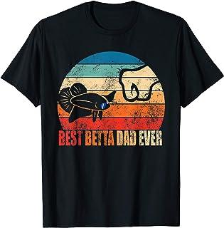 Best Betta Dad Ever Fish Owner Birthday Gift Son Daughter T-Shirt