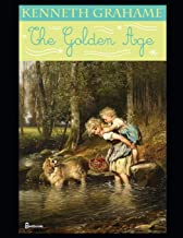 The Golden Age: A Fantastic Story of Fiction Fantasy Written By Kenneth Grahame (Annotated)