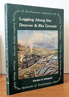Logging Along the Denver & Rio Grande: Narrow Gauge Logging Railroads of Southwestern Colorado and Northern New Mexico