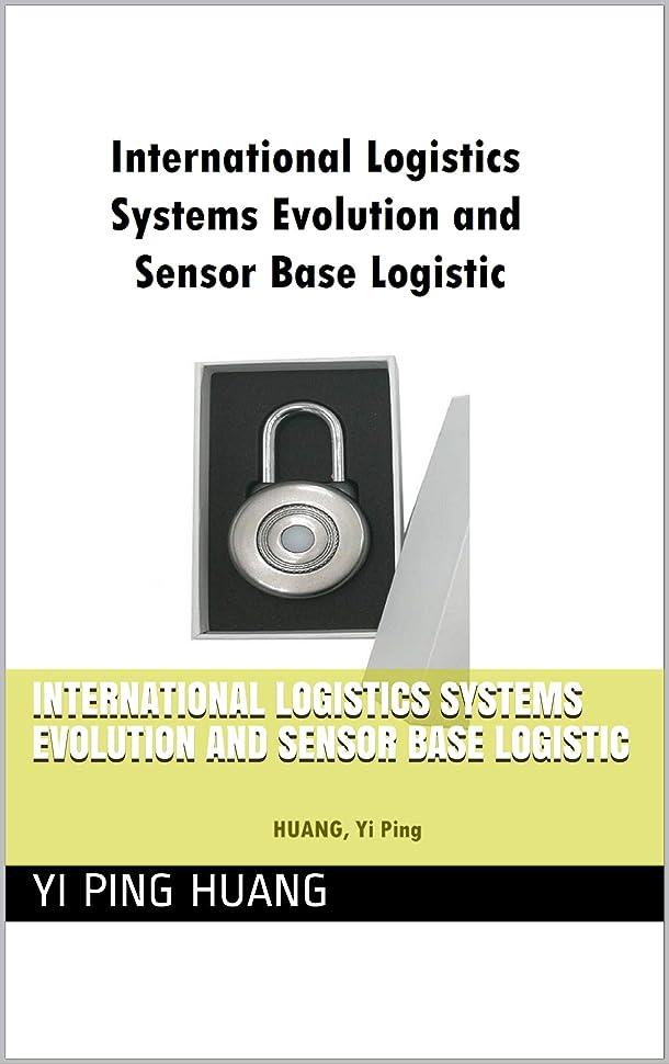 フロンティアティッシュやむを得ないInternational Logistics Systems Evolution and Sensor Base Logistic (English Edition)