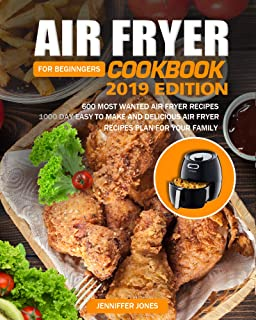 Air Fryer Cookbook For Beginners #2019: 600 Most Wanted Air Fryer Recipes: 1000 Day Easy to Make and Delicious Air Fryer Recipes Plan For Your Family