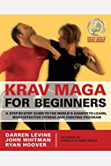 Krav Maga for Beginners: A Step-by-Step Guide to the World's Easiest-to-Learn, Most-Effective Fitness and Fighting Program Kindle Edition