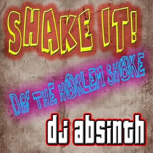 Shake It! Do The Harlem Shake (Youtube Tool) by DJ Absinth