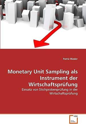 Monetary Unit Sampling als Instrument der Wirtschaftsprüfung: Einsatz von Stichprobenprüfung in der Wirtschaftsprüfung