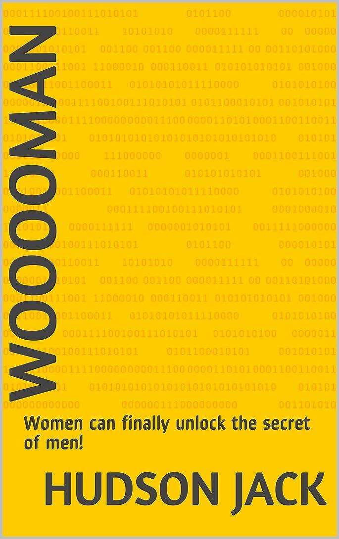 仮称後退する生じるWooooMan: Women can finally unlock the secret of men! (English Edition)