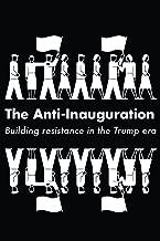 The Anti-Inauguration: Building resistance in the Trump era