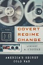 Covert Regime Change: America's Secret Cold War (Cornell Studies in Security Affairs)