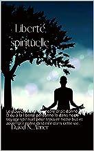 Liberté spirituelle: Le pouvoir d'exercer notre droit donné par Dieu à la liberté personnelle dans notre voyage spirituel ...