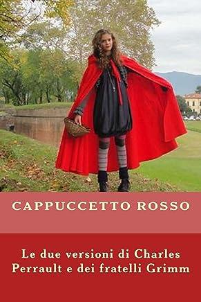 Cappuccetto Rosso: Le due versioni di Perrault e Grimm. (Fiabe immortali)