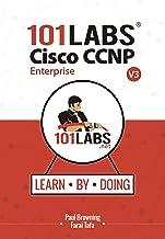 101 Labs - Cisco CCNP Enterprise: Hands-on Labs for the CCNP 350-401 ENCOR 300-410 ENARSI Exams