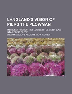 Langland's Vision of Piers the Plowman; An English Poem of the Fourteenth Century, Done Into Modern Prose