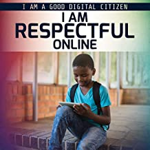 I Am Respectful Online (I Am a Good Digital Citizen)