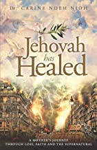 Jehovah has Healed: A Mother's Journey Through Loss, Faith, and the Supernatural