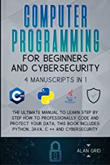 Computer Programming for Beginners and Cybersecurity: 4 MANUSCRIPTS IN 1: The Ultimate Manual to Learn step by step How to Professionally Code and ... Python, Java, C ++ and Cybersecurity Paperback