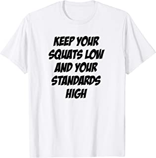 Keep your Squats Low and your Standards High T-Shirt
