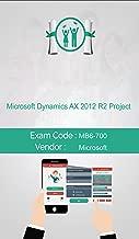Microsoft MB6-700 Exam: Microsoft Dynamics AX 2012 R2 Project
