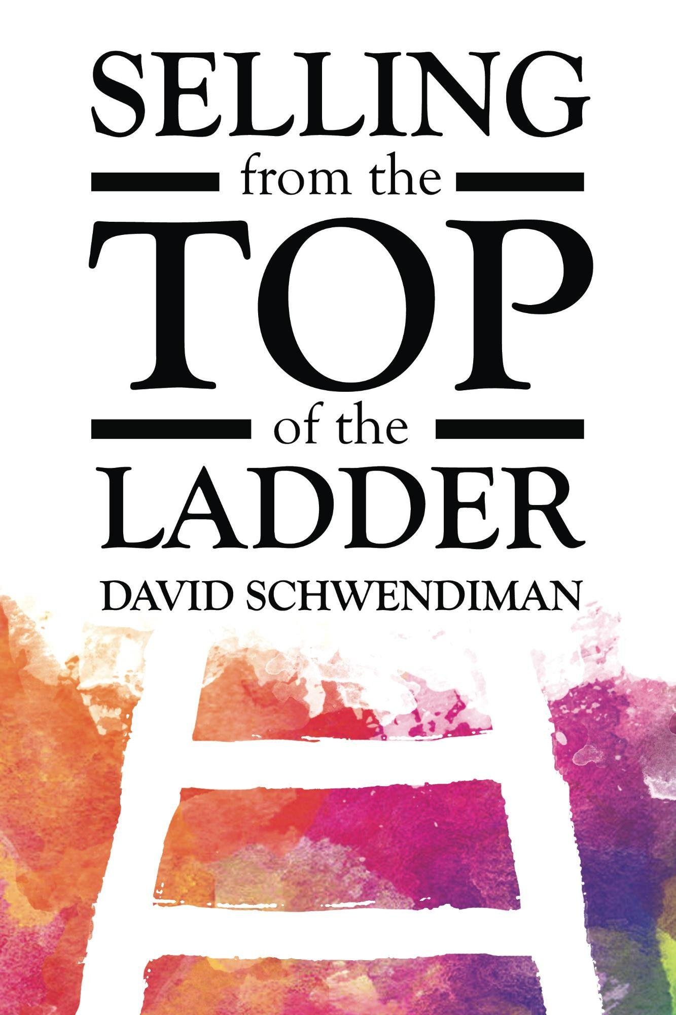 Selling from the Top of the Ladder: The Ultimate Sales Playbook