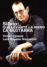 Silvio: Que levante la mano la guitarra (Spanish Edition)