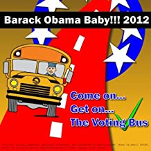 Barack Obama Baby! (Come on Get on the Voting Bus)